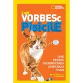 Cum vorbesc pisicile : ghid pentru decodificarea limbajului pisicii
