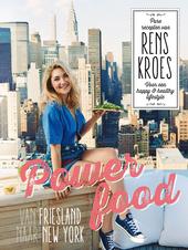Powerfood, van Friesland naar New York : pure recepten van Rens Kroes voor een happy & healthy lifestyle