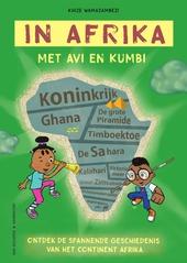 In Afrika met Avi en Kumbi : ontdek de spannende geschiedenis van het continent Afrika