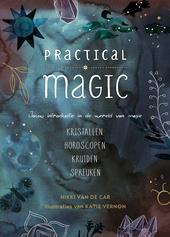 Practical magic : jouw introductie in de wereld van magie : kristallen, horoscopen, kruiden, spreuken