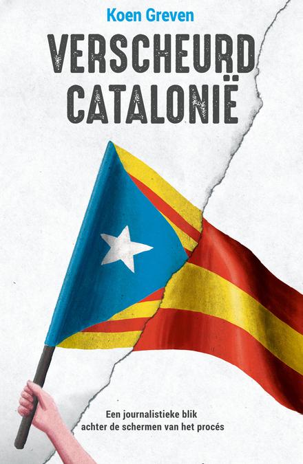 Verscheurd Catalonië : een journalistieke blik achter de schermen van het proces naar onafhankelijkheid