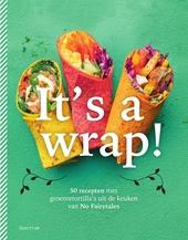 It's a wrap! : 50 recepten met groentetortilla's uit de keuken van No Fairytales