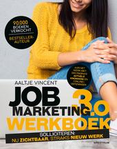 Jobmarketing 3.0. Werkboek, Solliciteren : nu zichtbaar, straks nieuw werk