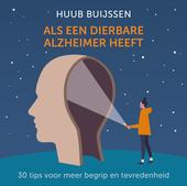 Als een dierbare Alzheimer heeft : 35 tips voor meer begrip en tevredenheid