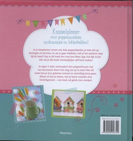 Meisjesgeluk : knutselplezier voor jonge meiden : 40 creatieve ideeën die geluk brengen
