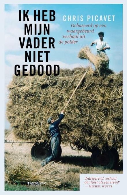 Ik heb mijn vader niet gedood : gebaseerd op een waargebeurd verhaal uit de polder