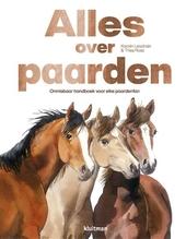 Alles over paarden : onmisbaar handboek voor elke paardenfan