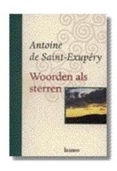 Dicht bij de sterren : kerngedachten van Antoine de Saint-Exupéry