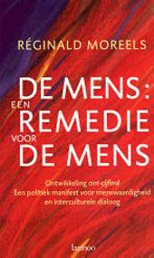 De mens : een remedie voor de mens : ontwikkeling ont-cijferd : een politiek manifest voor menswaardigheid en inter...