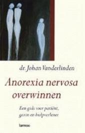 Anorexia nervosa overwinnen : een gids voor patiënt, gezin en hulpverlener