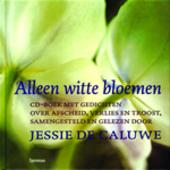 Alleen witte bloemen : cd-boek met gedichten over afscheid, verlies en troost