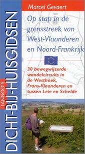 Op stap in de grensstreek van West-Vlaanderen en Noord-Frankrijk : 30 bewegwijzerde wandelcircuits in de Westhoek, ...