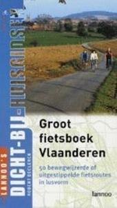 Groot fietsboek Vlaanderen : 50 bewegwijzerde of uitgestippelde fietsroutes in lusvorm