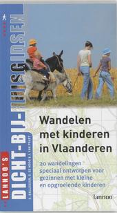 Wandelen met kinderen in Vlaanderen : 20 wandelingen speciaal ontworpen voor gezinnen met kleine en opgroeiende kin...