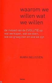 Waarom we willen wat we willen : de invloed van de evolutie op wat we kopen, wat we doen, wie we graag zien en wie ...