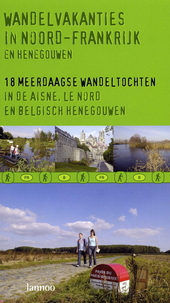 Wandelvakanties in Noord-Frankrijk en Henegouwen : 18 meerdaagse wandeltochten in de Aisne, Le Nord en Belgisch Hen...