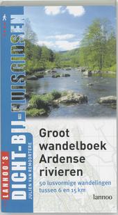 Groot wandelboek Ardense rivieren : 50 lusvormige wandelingen door de mooiste Ardense valleien : met praktische inf...