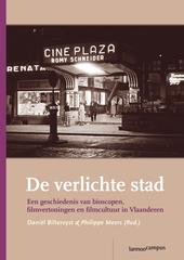 De verlichte stad : een geschiedenis van bioscopen, filmvertoningen en filmcultuur in Vlaanderen