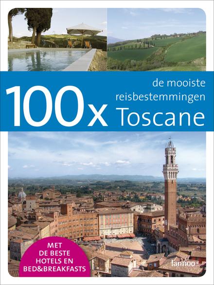 100 x Toscane : de mooiste reisbestemmingen