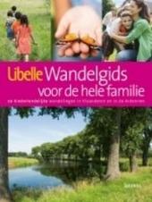 Libelle wandelgids voor de hele familie : 20 kindvriendelijke wandelingen in Vlaanderen en in de Ardennen