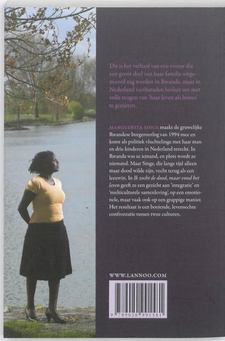 Ik zocht de dood, maar vond het leven : het verhaal van een Rwandese vrouw die alles verloor, maar bij ons een nieu...