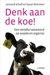 Denk aan de koe! : een mindful antwoord op woede en ergernis