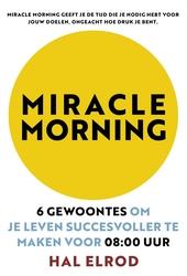 Miracle morning : 6 gewoontes om je leven succesvoller te maken voor 8 uur 's morgens