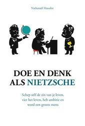 Doe en denk als Nietzsche : vier het leven, wees ambitieus en word een groots mens