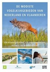 De mooiste vogelkijkgebieden van Nederland en Vlaanderen : 130 natuurgebieden, 100 vogelportretten, 100 wandel- en ...