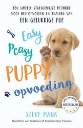 Easy peasy puppy opvoeding : een simpele stapsgewijze methode voor het opvoeden en trainen van een gelukkige pup