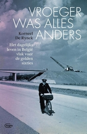 Vroeger was alles anders : het dagelijks leven in België vlak voor de golden sixties