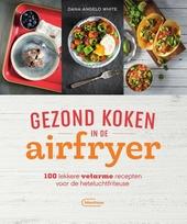 Gezond koken in de airfryer : 100 lekkere vetarme recepten voor de heteluchtfriteuse