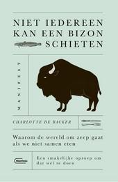 Niet iedereen kan een bizon schieten : waarom de wereld om zeep gaat als we niet samen eten : een smakelijke oproep...