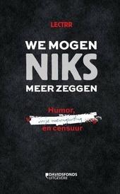 We mogen niks meer zeggen : humor, vrije meningsuiting en censuur