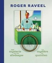 Roger Raveel : het mysterie van het alledaagse