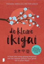 De kleine ikigai : je kunt niet vroeg genoeg beginnen met het Japanse geheim voor geluk : wat is jouw ikigai?