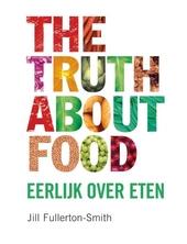 The truth about food : eerlijk over eten