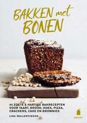 Bakken met bonen : 44 zoete & hartige bakrecepten voor taart, brood, koek, pizza, crackers, cake en brownies