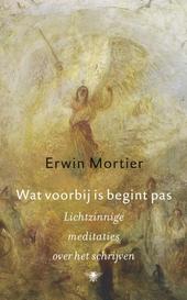 Wat voorbij is begint pas : lichtzinnige meditaties over het schrijven