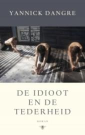 De idioot en de tederheid : roman