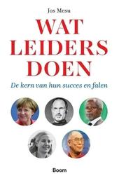 Wat leiders doen : de kern van hun succes en falen