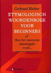 Etymologisch woordenboek voor beginners of, Hoe het mannetje mannequin werd ...