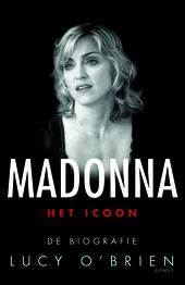 Madonna : het icoon : de biografie : 60 jaar queen of pop