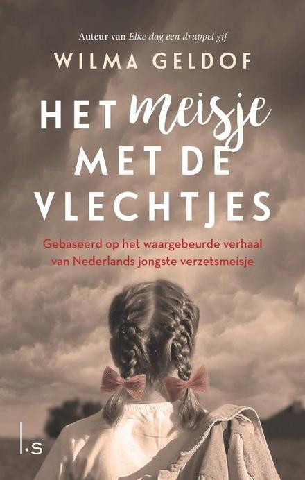 Het meisje met de vlechtjes : gebaseerd op het waargebeurde verhaal van Nederlands jongste verzetsmeisje