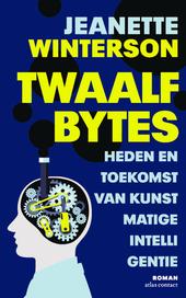 Twaalf bytes : heden en toekomst van kunstmatige intelligentie