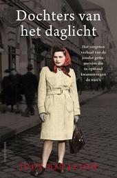 Dochters van het daglicht : het vergeten verhaal van de joodse gettomeisjes die in opstand kwamen tegen de nazi's