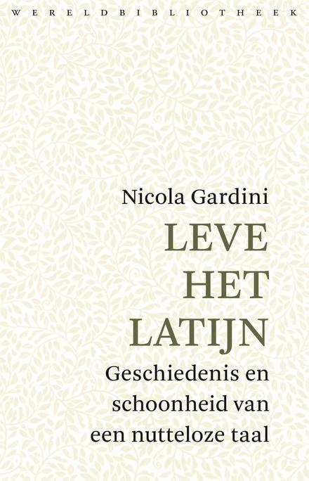 Leve het Latijn : geschiedenis en schoonheid van een nutteloze taal