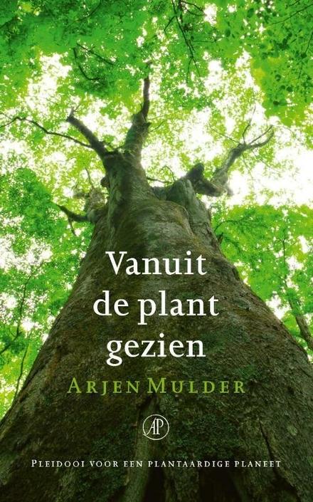 Vanuit de plant gezien : pleidooi voor een plantaardige planeet