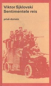 Een sentimentele reis : herinneringen 1917-1922 Petersburg, Galicië, Perzië, Saratov, Kiev, Petersburg, Dnepr, Pe...