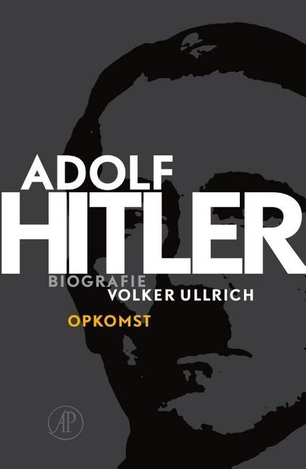 Adolf Hitler. Deel I, De jaren van opkomst 1889-1939